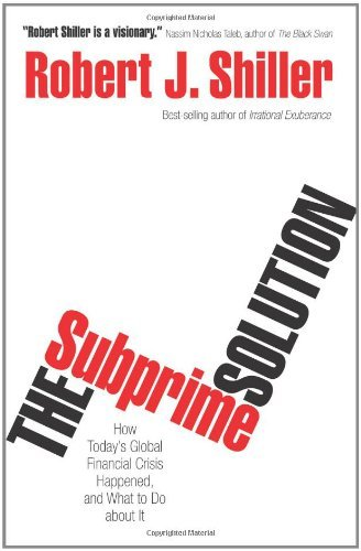 Robert Shiller The Subprime Solution How Today's Global Financial Crisis Happened And