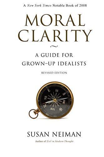 Susan Neiman Moral Clarity A Guide For Grown Up Idealists (revised Edition) Revised