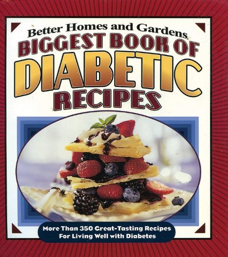 Better Homes And Gardens Biggest Book Of Diabetic Recipes More Than 350 Great Tasting Recipes For Living We