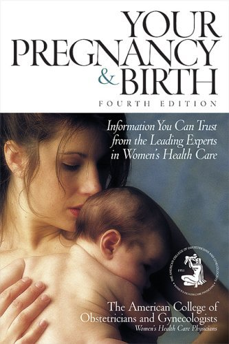 American College Of Obstetricians And Gynecologist Your Pregnancy & Birth Information You Can Trust