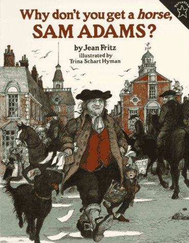 Jean Fritz Why Don't You Get A Horse Sam Adams?