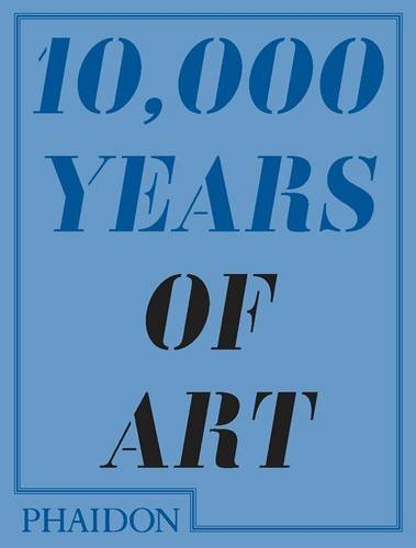 Phaidon Press 10 000 Years Of Art