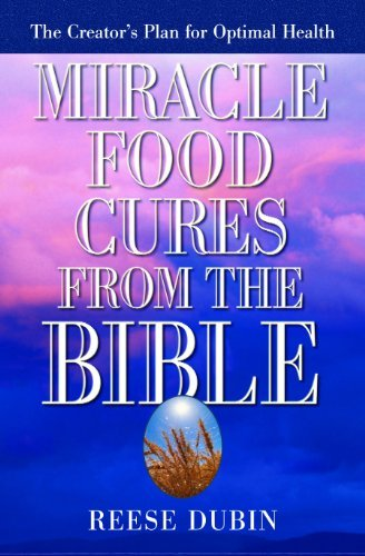 Reese Dubin Miracle Food Cures From The Bible The Creator's Plan For Optimal Health