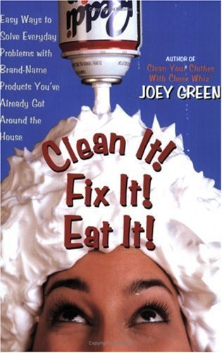 Joey Green Clean It! Fix It! Eat It! Easy Ways To Solve Everyday Problems With Brand N