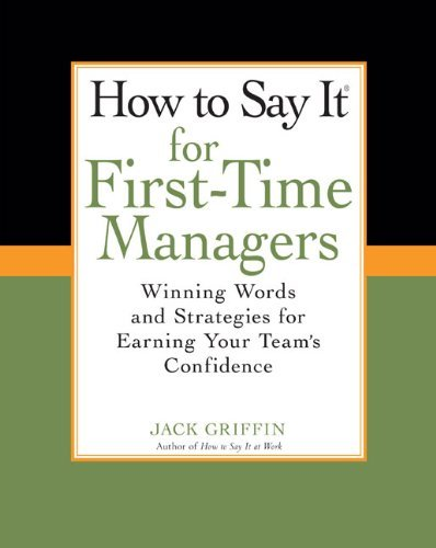 Jack Griffin How To Say It For First Time Managers Winning Words And Strategies For Earning Your Tea