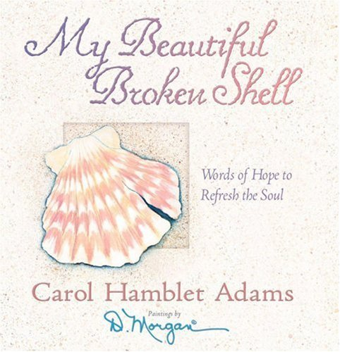 Carol Hamblet Adams My Beautiful Broken Shell Words Of Hope To Refresh The Soul
