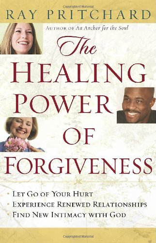 Ray Pritchard The Healing Power Of Forgiveness