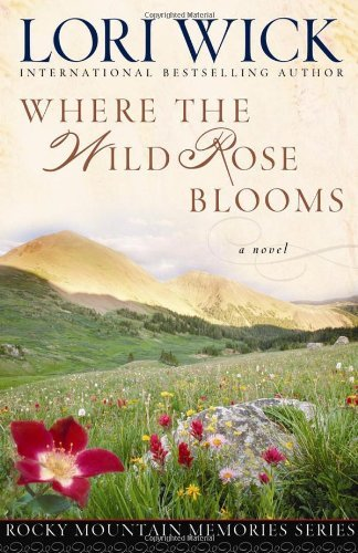 Lori Wick Where The Wild Rose Blooms