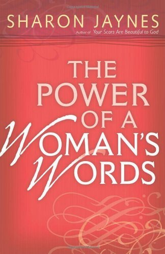 Sharon Jaynes The Power Of A Woman's Words