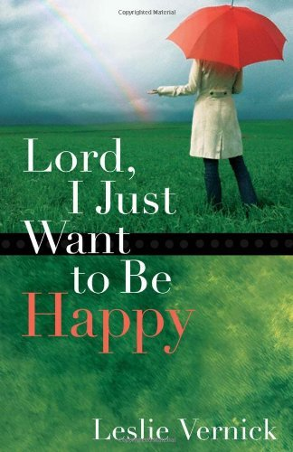 Leslie Vernick Lord I Just Want To Be Happy