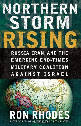Ron Rhodes Northern Storm Rising Russia Iran And The Emerging End Times Military