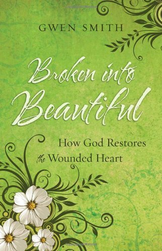 Gwen Smith Broken Into Beautiful How God Restores The Wounded Heart