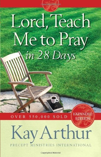 Kay Arthur Lord Teach Me To Pray In 28 Days Expanded Revis