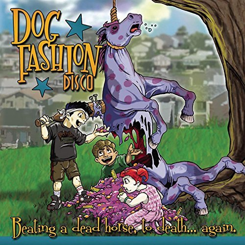 Dog Fashion Disco Beating A Dead Horse