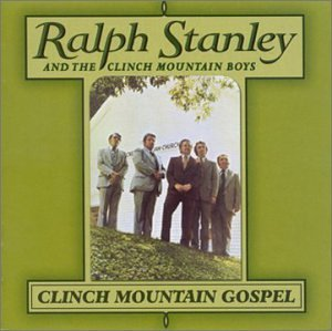 Ralph & Clinch Mountai Stanley Clinch Mountain Gospel