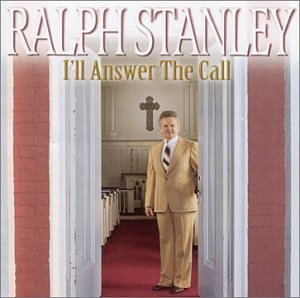 Ralph Stanley I'll Answer The Call
