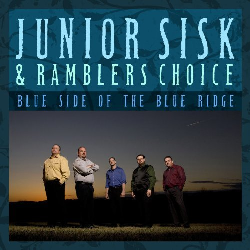 Junior Sisk & Ramblers Choice Blue Side Of The Blue Ridge