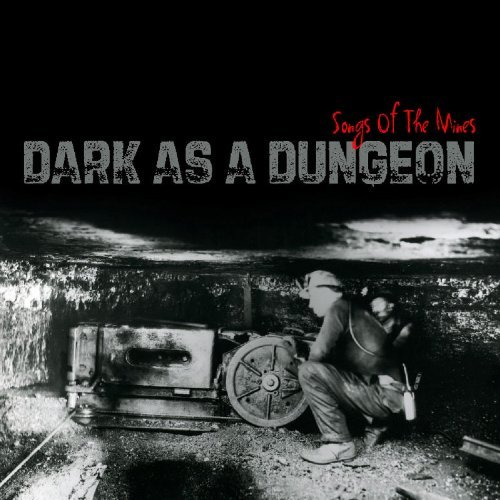 Dark As A Dungeon Songs Of Th Dark As A Dungeon Songs Of Th