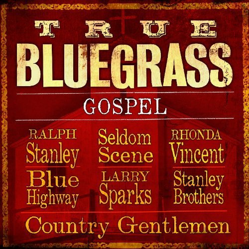 True Bluegrass Gospel True Bluegrass Gospel