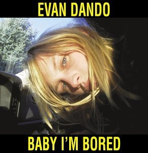 Evan Dando Baby I'm Bored