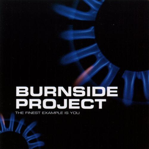 Burnside Project Finest Example Is You