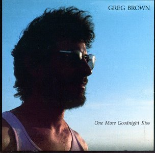 Greg Brown One More Goodnight Kiss
