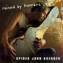 Spider John Koerner Raised By Humans