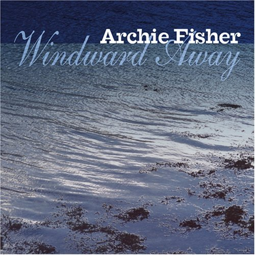 Archie Fisher Windward Away Incl. Bonus Tracks