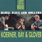 Koerner Ray Glover Lots More Blues Rags & Hollers