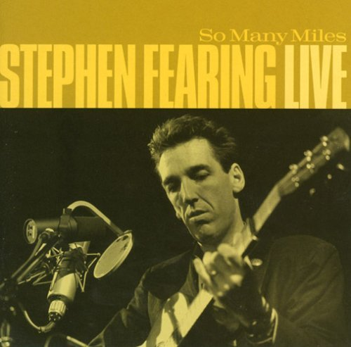 Stephen Fearing So Many Miles Live