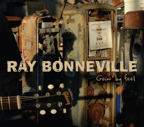 Ray Bonneville Goin' By Feel