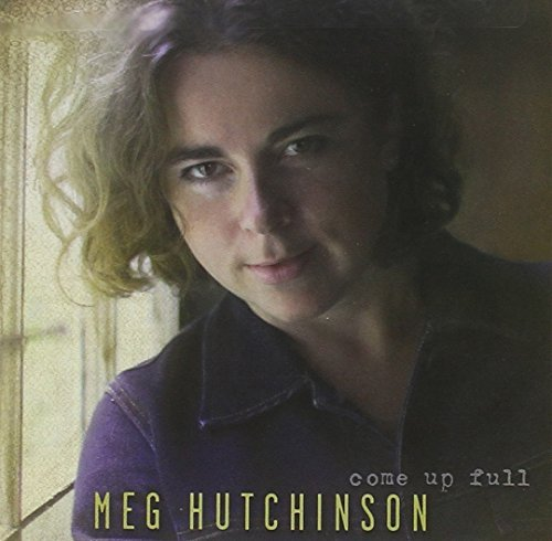 Meg Hutchinson Come Up Full