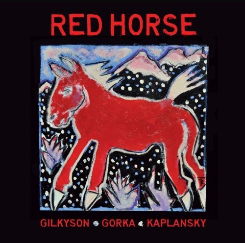 Red Horse Red Horse Feat. Gilkyson Gorka Kaplansky