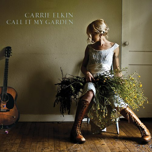 Carrie Elkin Call It My Garden