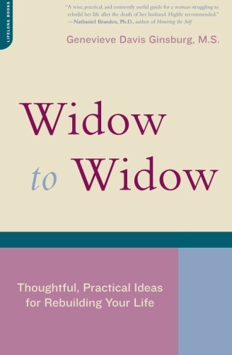 Genevieve Davis Ginsburg Widow To Widow Thoughtful Practical Ideas For Rebuilding Your L