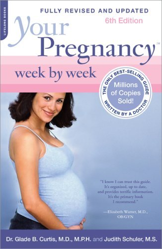 Glade B. Curtis Your Pregnancy Week By Week 0006 Edition;