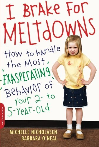 Michelle Nicholasen I Brake For Meltdowns How To Handle The Most Exasperating Behavior Of Y