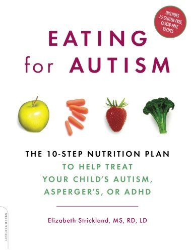 Elizabeth Strickland Eating For Autism The 10 Step Nutrition Plan To Help Treat Your Chi
