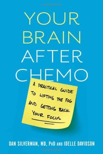 Dan Silverman Your Brain After Chemo A Practical Guide To Lifting The Fog And Getting