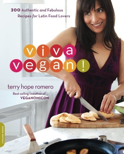 Terry Hope Romero Viva Vegan! 200 Authentic And Fabulous Recipes For Latin Food