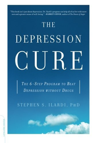 Stephen S. Ilardi The Depression Cure The 6 Step Program To Beat Depression Without Dru
