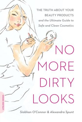 Siobhan O'connor No More Dirty Looks The Truth About Your Beauty Products And The Ult