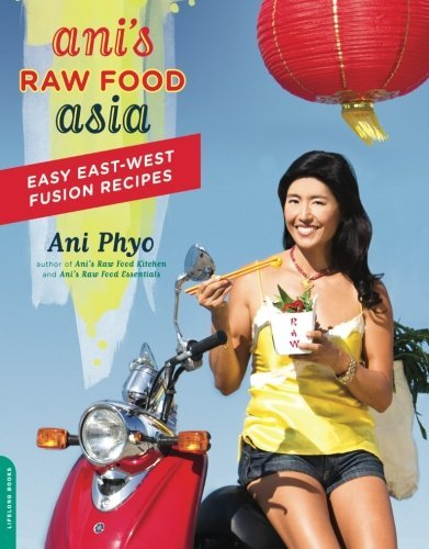 Ani Phyo Ani's Raw Food Asia Easy East West Fusion Recipes
