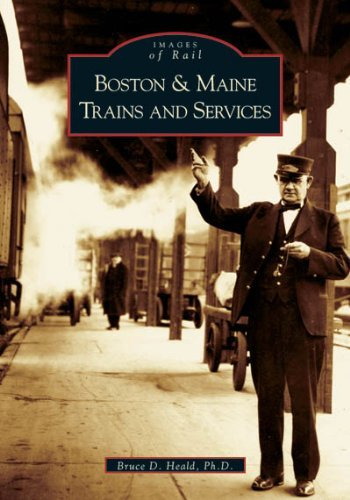 Bruce D. Heald Ph. D. Boston & Maine Trains And Services