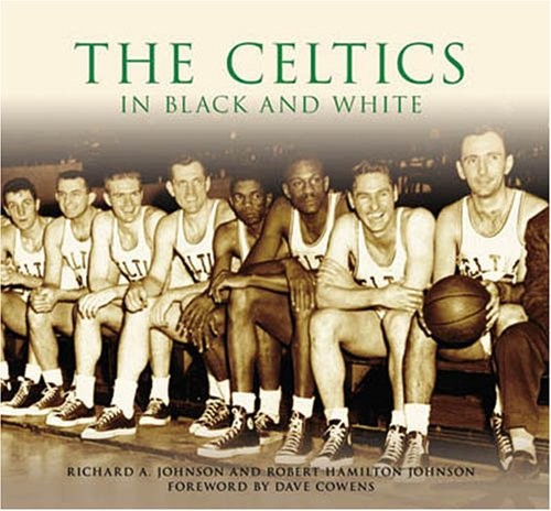 Richard A. Johnson The Celtics In Black And White