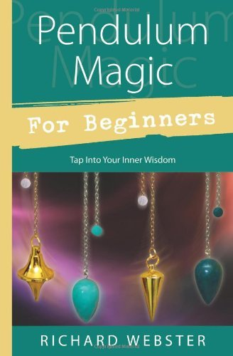 Richard Webster Pendulum Magic For Beginners Power To Achieve All Goals