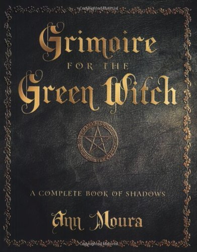 Ann Moura Grimoire For The Green Witch A Complete Book Of Shadows