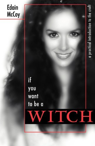 Edain Mccoy If You Want To Be A Witch A Practical Introduction To The Craft