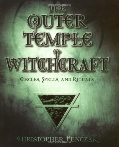 Christopher Penczak The Outer Temple Of Witchcraft Circles Spells And Rituals