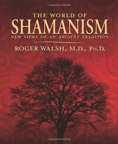 Roger Walsh The World Of Shamanism New Views Of An Ancient Tradition